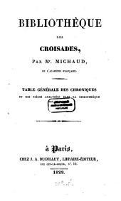Bibliothèque des Croisades: Table générale des Chroniques et des pièces analysées dans la Bibliothèque des Croisades, Volume5