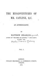 The Misadventures of Mr. Catlyne, Q.C.: An Autobiography, Volume 1