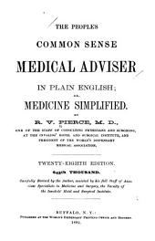 The People's Common Sense Medical Advisor in Plain English: Or, Medicine Simplified
