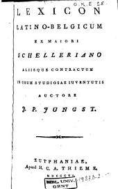 Lexicon Latino-Belgicum ex majori Schelleriano ...