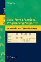 Scala: From a Functional Programming Perspective: An Introduction to the Programming Language