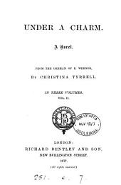 Under a charm, from the Germ. of E. Werner by C. Tyrrell: Volume 2