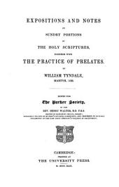 Expositions and notes on sundry portions of the Holy Scriptures, together with the Practice of prelates. by William Tyndale, Martyr 1536