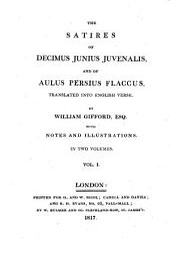The Satires of Decimus I. Iuvenalis and of Aulus Persius Flaccus: In Two Volumes, Volume 1