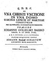 De una Christi unctione in una domo Simonis Leprosi et Marthae coniecturam pro illustranda evangelistarum harmonia