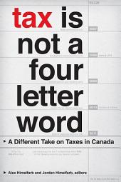 Tax Is Not a Four-Letter Word: A Different Take on Taxes in Canada