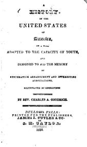 A History of the United States of America: On a Plan Adapted to the Capacity of Youth and Designed to Aid the Memory by Systematick Arrangement and Interesting Associations