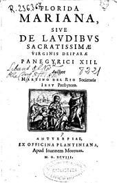 Florida mariana siue de laudibus sacratissimae virginis deiparae panegyrici XIII