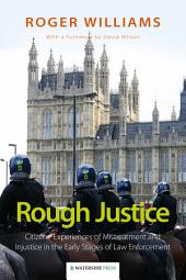 Rough Justice: Citizens' Experiences of Mistreatment and Injustice in the Early Stages of Law Enforcement