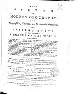 A New System of Modern Geography, Or a Geographical, Historical and Commercial Grammar, and Present State of the Several Kingdoms of the World ...