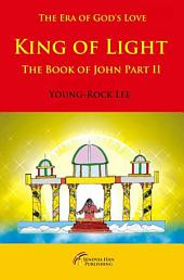 King of Light: The Book of John Part II: The Era of Love, The Path of The Cross