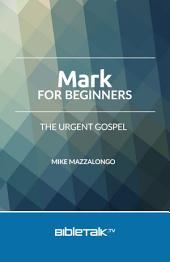 Mark for Beginners: The Urgent Gospel