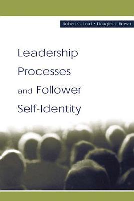 Leadership Processes and Follower Self identity