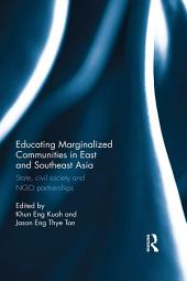Educating Marginalized Communities in East and Southeast Asia: State, civil society and NGO partnerships
