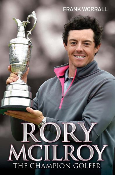 Rory McIlroy - The Champion Golfer Pdf Book