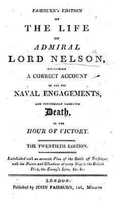 Fairburn s edition of the Life of Admiral Lord Nelson  containing a correct account of all his naval engagements and     death     Twentieth edition PDF