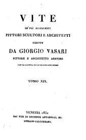 Vite de' piu eccellenti pittori, scultori e architetti ... Con la giunta delle minori sue opere: Volume 19