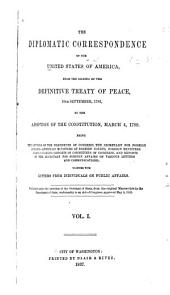 The Diplomatic Correspondence of the United States of America: From the Signing of the Definitive Treaty of Peace, September 10, 1783 to the Adoption of the Constitution, March 4, 1789. Being the Letters of the Presidents of Congress, the Secretary for Foreign Affairs--American Ministers at Foreign Courts, Foreign Ministers Near Congress--reports of the Secretary for Foreign Affairs on Various Letters and Communications; Together with Letters from Individuals on Public Affairs, Volume 1