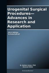 Urogenital Surgical Procedures—Advances in Research and Application: 2013 Edition: ScholarlyBrief