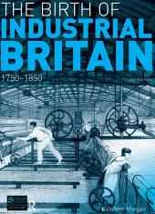 The Birth of Industrial Britain: 1750-1850, Edition 2