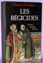 Les Régicides: Clément, Ravaillac, Damiens
