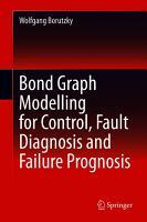 Bond Graph Modelling for Control  Fault Diagnosis and Failure Prognosis PDF