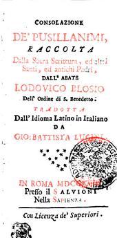 CONSOLAZIONE DE' PUSILLANIMI, RACCOLTA Dalla Sacra Scrittura, ed altri Santi, ed antichi Padri