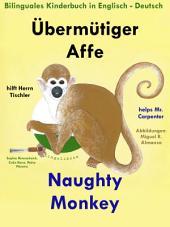 Übermütiger Affe hilft Herrn Tischler — Naughty Monkey Helps Mr. Carpenter: Bilinguales Kinderbuch in Deutsch - Englisch