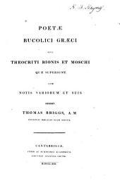 Poetae bucolici graeci; sive, Theocriti, Bionis et Moschi quae supersunt