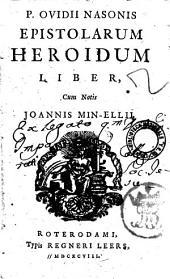 P. Ovidii Nasonis Epistolarum eroidum liber, cum notis Joannis Min-Elii