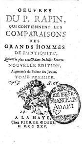 Oeuvres du p. Rapin, qui contiennent les comparaisons des grands hommes de l'antiquité, qui ont le plus excellé dans les belles lettres. Tome premier °-troisieme!: 1.1, Volume1