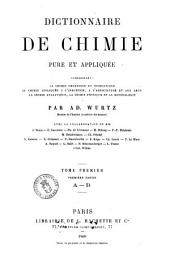 Dictionnaire de chimie pure et appliqueée, comprenant: la chimie organique et inorganique, la chimie appliquée à l'industrie, à l'agriculture et aux arts, la chimie analytique, la chimie physique et la minéralogie par Ad. Wurtz: A-B, Volume1