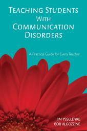 Teaching Students With Communication Disorders: A Practical Guide for Every Teacher