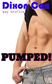 Pumped!: (Gay erotica, gay MM romance)