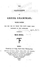 The Elements of Greek Grammar: With Notes for the Use of Those who Have Made Somme Progress in the Language