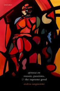 Spinoza on Reason  Passions  and the Supreme Good PDF