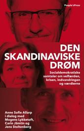 Den skandinaviske drøm: Socialdemokratiske samtaler om velfærden, krisen, indvandringen og værdierne