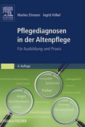 Pflegediagnosen in der Altenpflege: Für Ausbildung und Praxis, Ausgabe 4