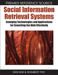 Social Information Retrieval Systems: Emerging Technologies and Applications for Searching the Web Effectively Book