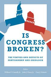Is Congress Broken?: The Virtues and Defects of Partisanship and Gridlock