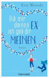 Gib mir deinen Ex, ich geb dir meinen: Roman