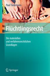 Flüchtlingsrecht: Die materiellen und verfahrensrechtlichen Grundlagen