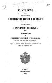 Convenção entre sua magestade el-rei regente de Portugal e dos Algarves e sua magestade o imperador do Brazil, para a repressão e punição do crime de falsificação de moeda e papeis de credito com curso legal em cada um dos dois paizes, assignada em Lisboa pelos respectivos plenipotenciarios em 12 de janeiro de 1855