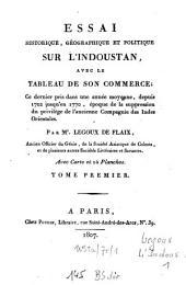 Essai historique, géographique et politique sur l'Indoustan: avec le tableau de son commerce : ce dernier pris dans une année moyenne, depuis 1702 jusqu'en 1770 ...