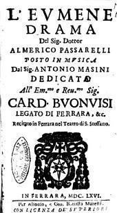 L'Eumene drama del sig. dottor Almerico Passarelli posto in musica dal sig. Antonio Masini dedicata all'em.mo ... card. Buonuisi legato di Ferrara, ..