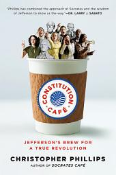 Constitution Café: Jefferson's Brew for a True Revolution: Jefferson's Brew for a True Revolution