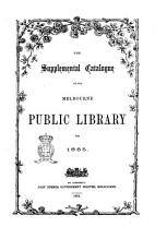 The Supplemental Catalogue of the Melbourne Public Library for 1865 PDF