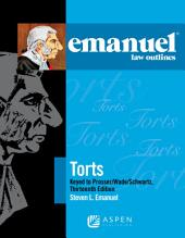 Emanuel Law Outlines for Torts Prosser Wade Schwartz Kelly and Partlett: Edition 13