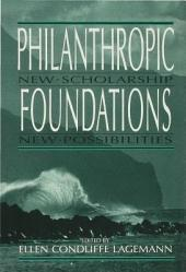 Philanthropic Foundations: New Scholarship, New Possibilities