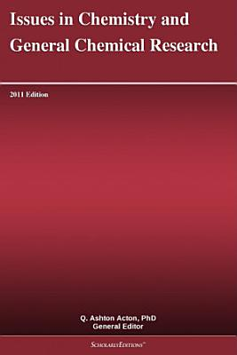 Issues in Chemistry and General Chemical Research  2011 Edition
